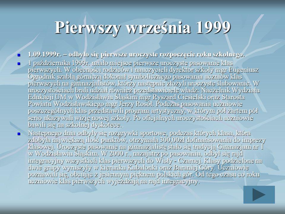 Pierwszy września 1999 1.09.1999r. – odbyło się pierwsze uroczyste rozpoczęcie roku szkolnego. 1.09.1999r. – odbyło się pierwsze uroczyste rozpoczęcie