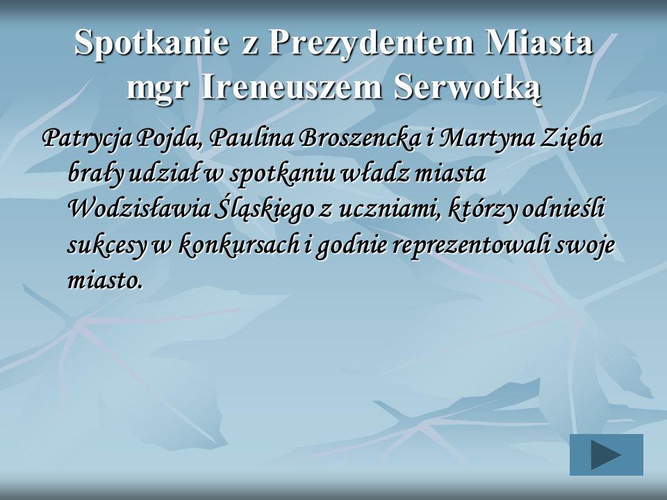 Spotkanie z Prezydentem Miasta mgr Ireneuszem Serwotką Patrycja Pojda, Paulina Broszencka i Martyna Zięba brały udział w spotkaniu władz miasta Wodzis