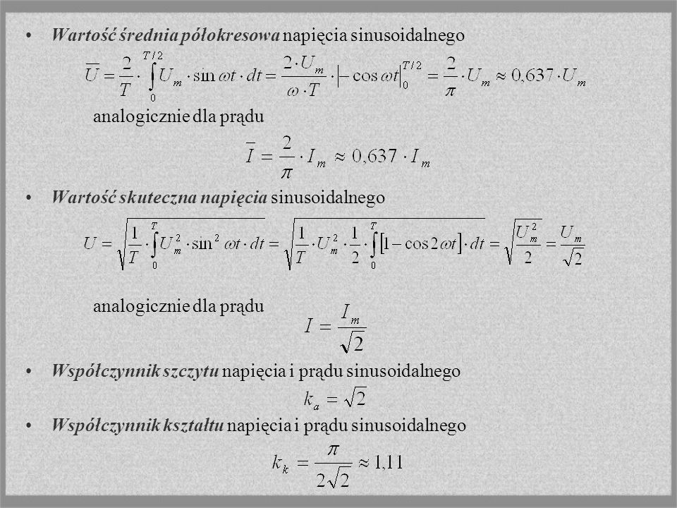 Wartość średnia półokresowa napięcia sinusoidalnego analogicznie dla prądu Wartość skuteczna napięcia sinusoidalnego analogicznie dla prądu Współczynn