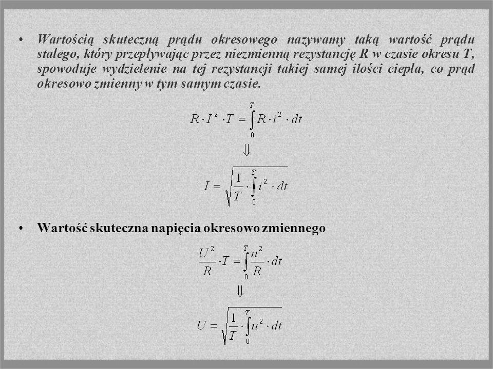 Wartością skuteczną prądu okresowego nazywamy taką wartość prądu stałego, który przepływając przez niezmienną rezystancję R w czasie okresu T, spowodu