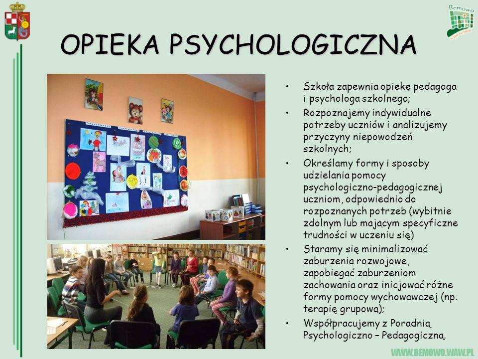 OPIEKA PSYCHOLOGICZNA Szkoła zapewnia opiekę pedagoga i psychologa szkolnego; Rozpoznajemy indywidualne potrzeby uczniów i analizujemy przyczyny niepowodzeń szkolnych; Określamy formy i sposoby udzielania pomocy psychologiczno-pedagogicznej uczniom, odpowiednio do rozpoznanych potrzeb (wybitnie zdolnym lub mającym specyficzne trudności w uczeniu się) Staramy się minimalizować zaburzenia rozwojowe, zapobiegać zaburzeniom zachowania oraz inicjować różne formy pomocy wychowawczej (np.