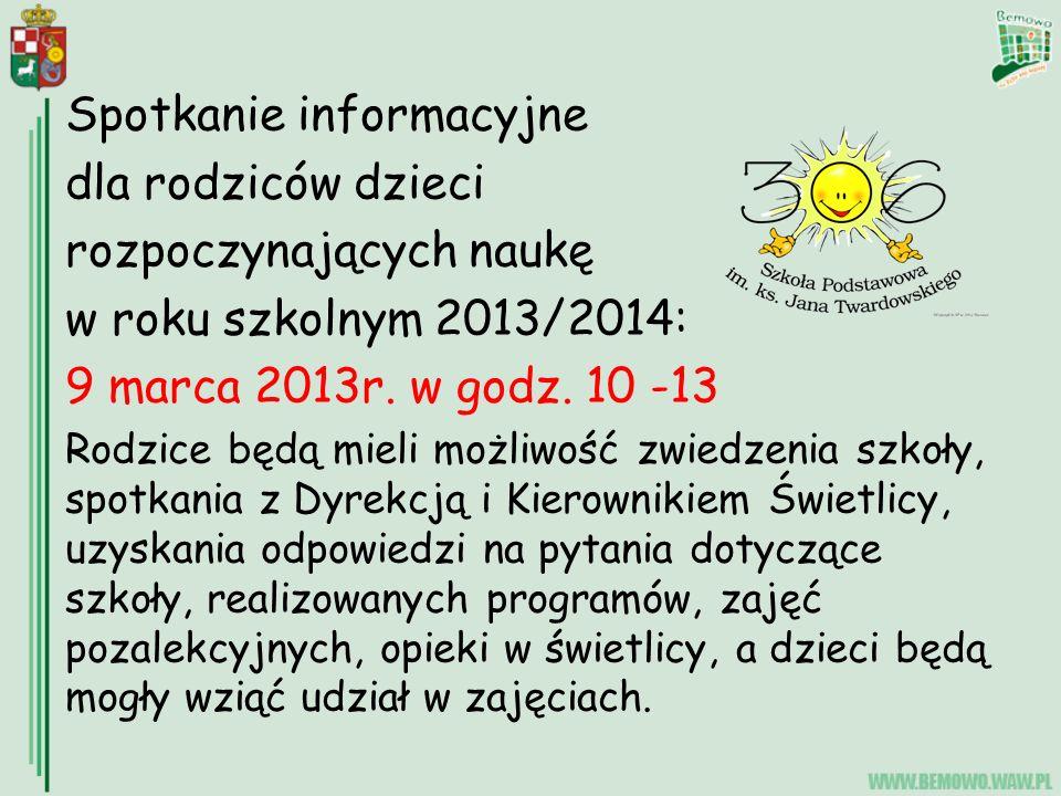 Spotkanie informacyjne dla rodziców dzieci rozpoczynających naukę w roku szkolnym 2013/2014: 9 marca 2013r.