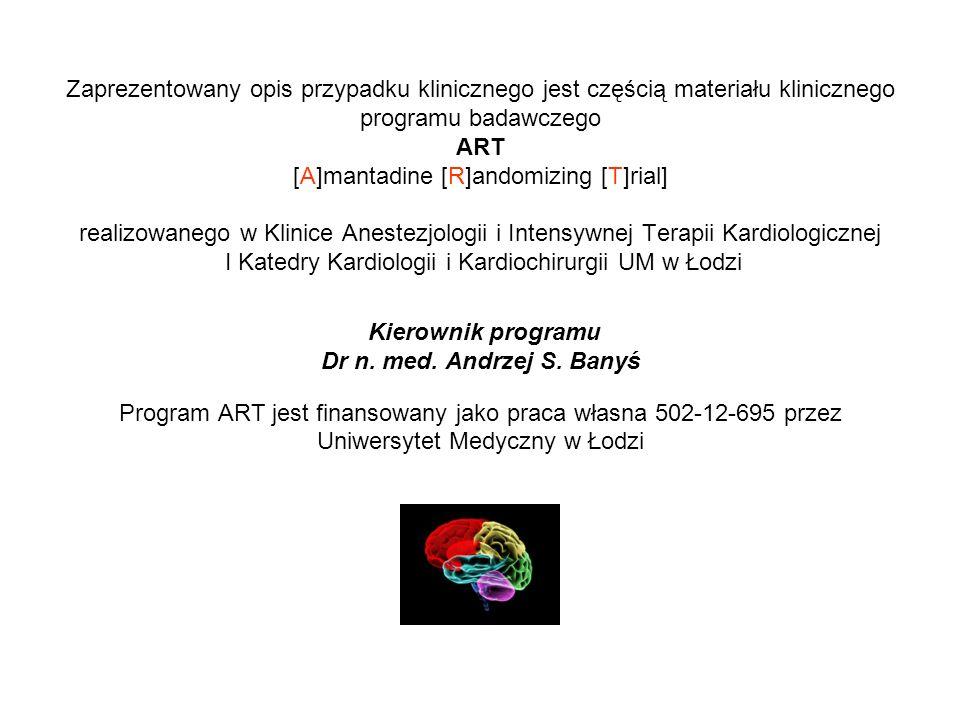 Zaprezentowany opis przypadku klinicznego jest częścią materiału klinicznego programu badawczego ART [A]mantadine [R]andomizing [T]rial] realizowanego