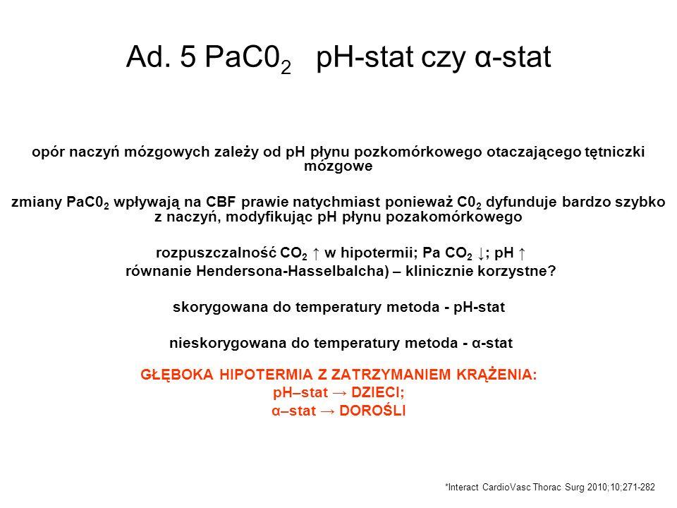 Ad. 5 PaC0 2 pH-stat czy α-stat opór naczyń mózgowych zależy od pH płynu pozkomórkowego otaczającego tętniczki mózgowe zmiany PaC0 2 wpływają na CBF p