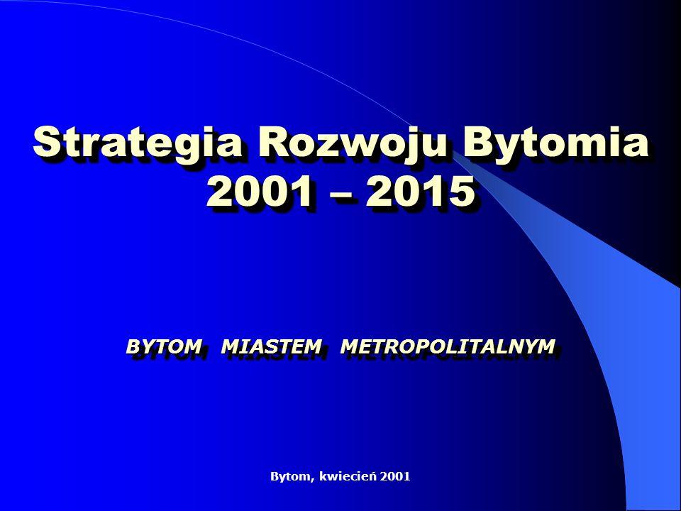 Strategia Rozwoju Bytomia 2001 – 2015 BYTOM MIASTEM METROPOLITALNYM Bytom, kwiecień 2001