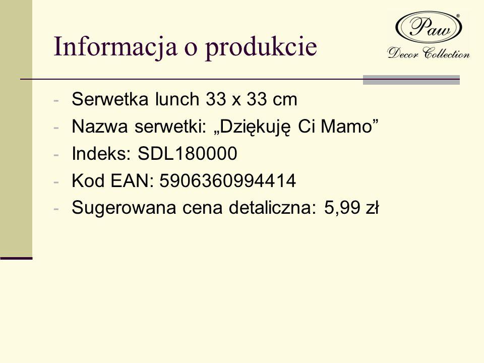 Informacja o produkcie - Serwetka lunch 33 x 33 cm - Nazwa serwetki: Dziękuję Ci Mamo - Indeks: SDL180000 - Kod EAN: 5906360994414 - Sugerowana cena d