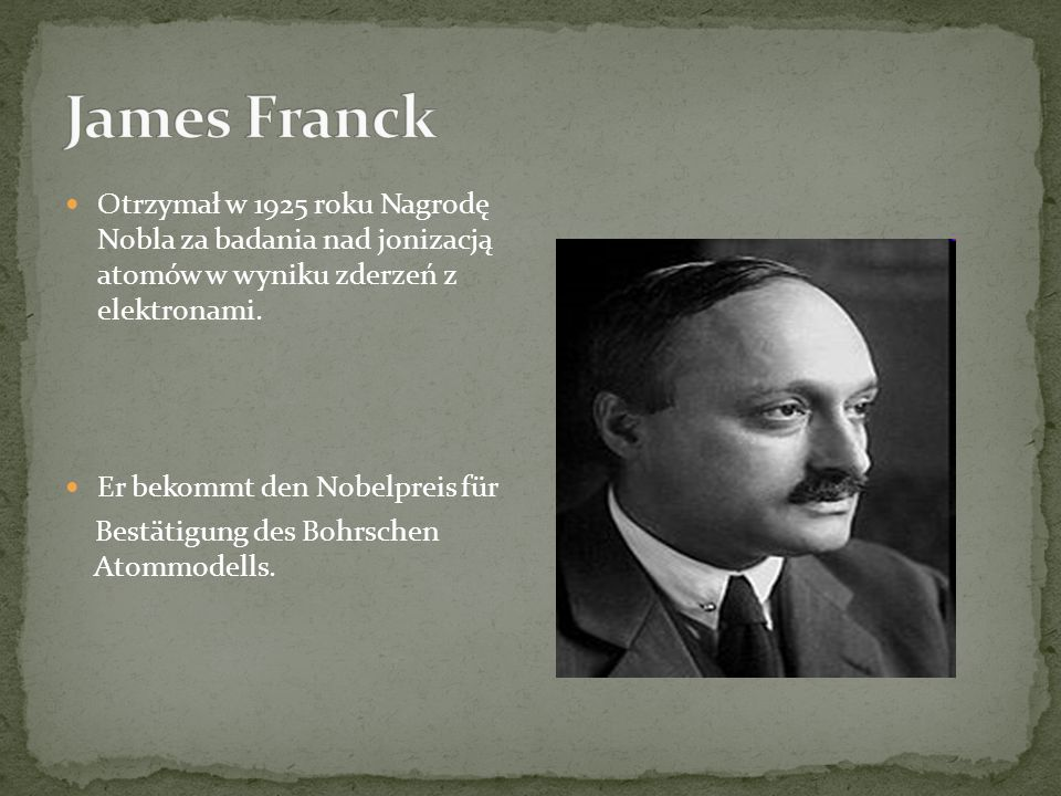 Otrzymał w 1925 roku Nagrodę Nobla za badania nad jonizacją atomów w wyniku zderzeń z elektronami.
