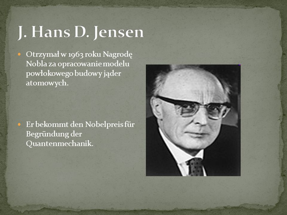 Otrzymał w 1963 roku Nagrodę Nobla za opracowanie modelu powłokowego budowy jąder atomowych.