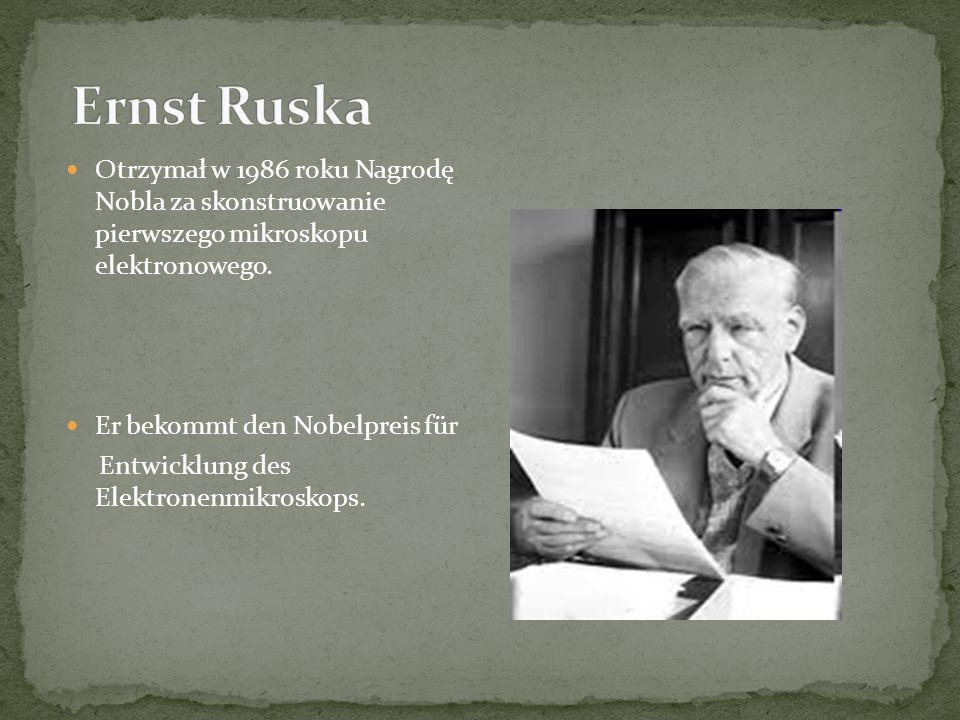 Otrzymał w 1986 roku Nagrodę Nobla za skonstruowanie pierwszego mikroskopu elektronowego.