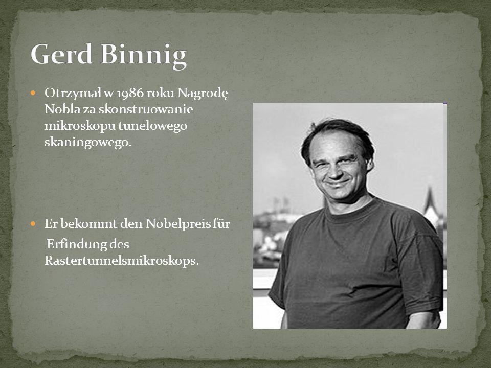 Otrzymał w 1986 roku Nagrodę Nobla za skonstruowanie mikroskopu tunelowego skaningowego.