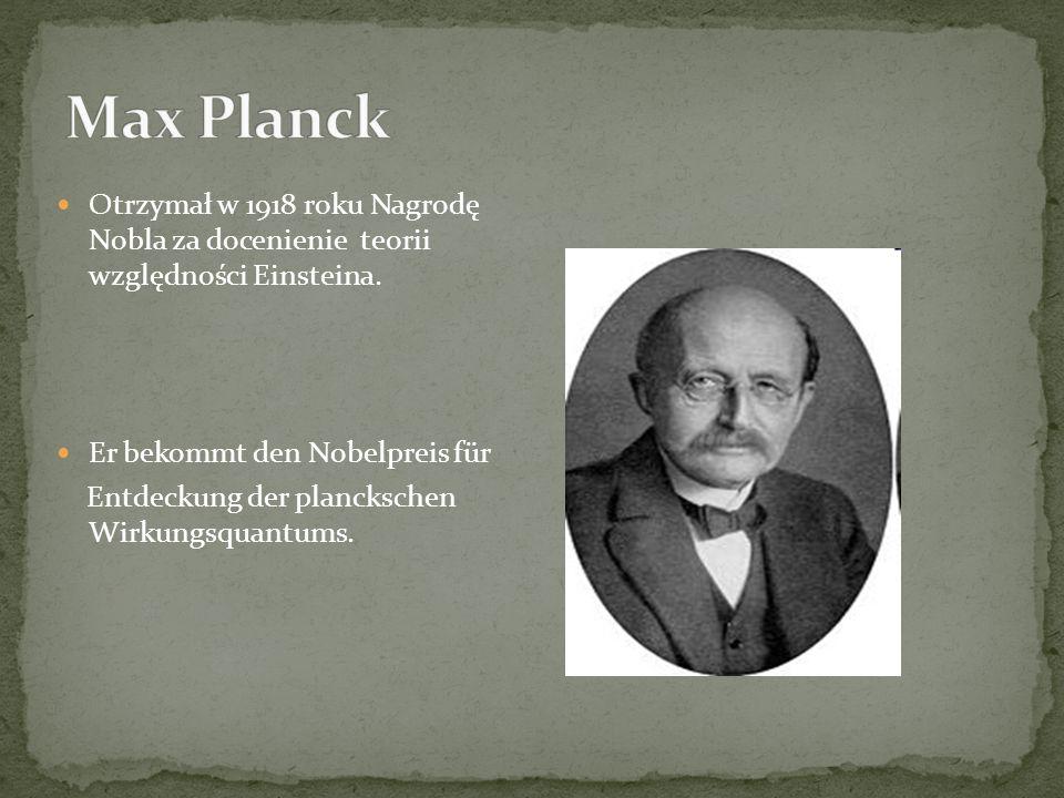 Otrzymał w 1918 roku Nagrodę Nobla za docenienie teorii względności Einsteina.