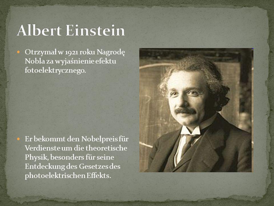 Otrzymał w 1921 roku Nagrodę Nobla za wyjaśnienie efektu fotoelektrycznego.