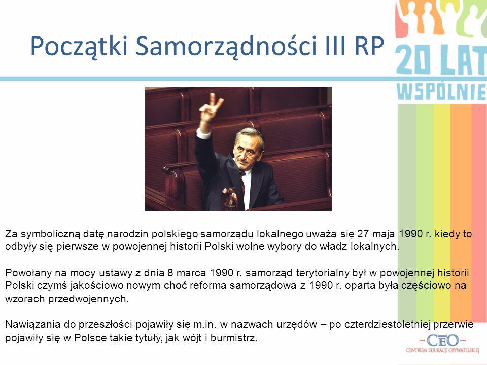 Początki Samorządności III RP Za symboliczną datę narodzin polskiego samorządu lokalnego uważa się 27 maja 1990 r. kiedy to odbyły się pierwsze w powo