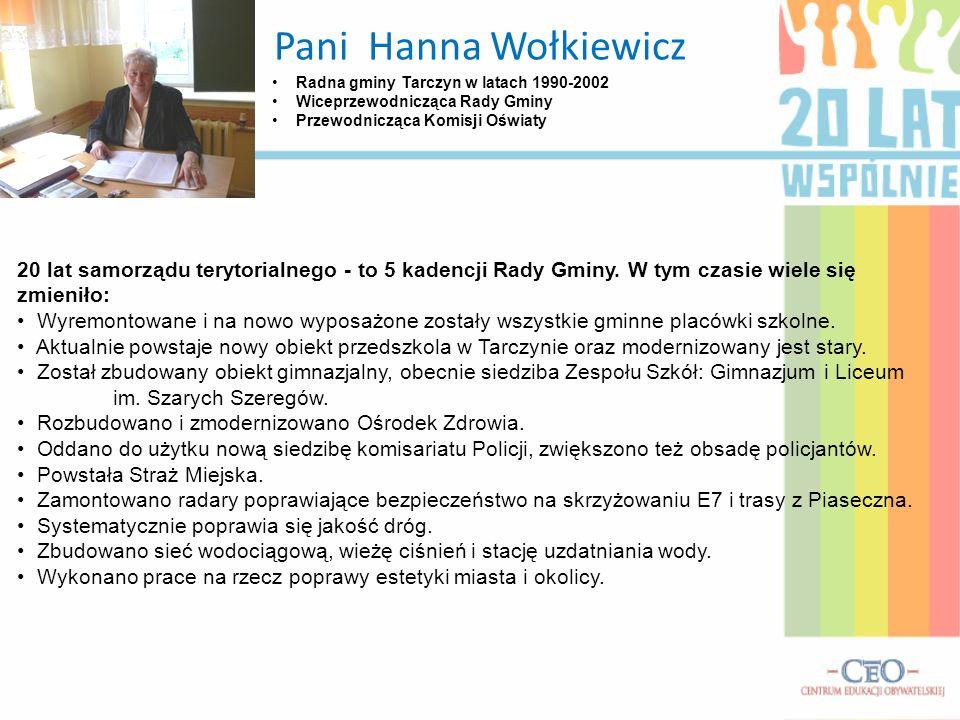 Pani Hanna Wołkiewicz Radna gminy Tarczyn w latach 1990-2002 Wiceprzewodnicząca Rady Gminy Przewodnicząca Komisji Oświaty 20 lat samorządu terytorialn