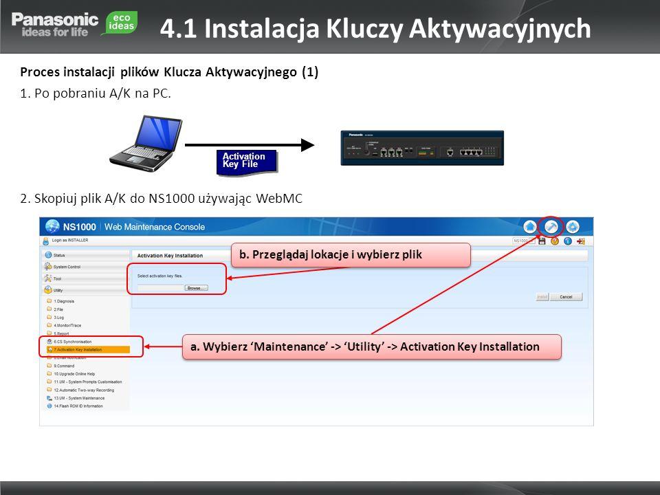 Proces instalacji plików Klucza Aktywacyjnego (1) 1. Po pobraniu A/K na PC. 2. Skopiuj plik A/K do NS1000 używając WebMC Activation Key File a. Wybier