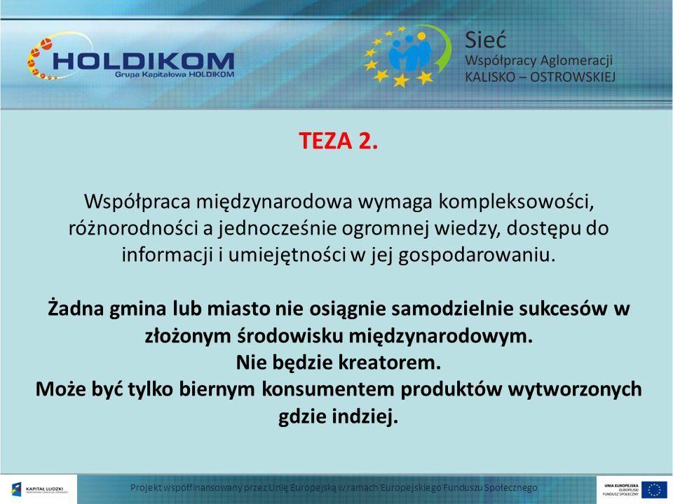 Projekt współfinansowany przez Unię Europejską w ramach Europejskiego Funduszu Społecznego TEZA 2. Współpraca międzynarodowa wymaga kompleksowości, ró