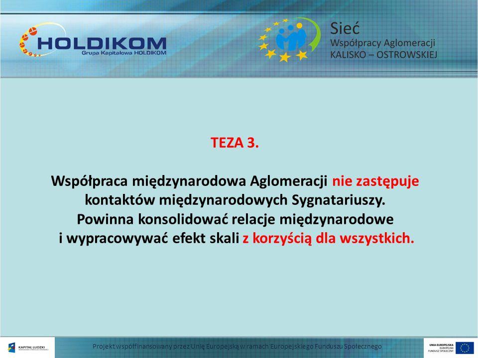 Projekt współfinansowany przez Unię Europejską w ramach Europejskiego Funduszu Społecznego TEZA 3. Współpraca międzynarodowa Aglomeracji nie zastępuje