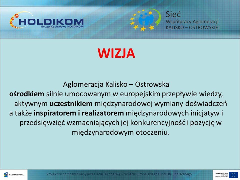 Projekt współfinansowany przez Unię Europejską w ramach Europejskiego Funduszu Społecznego WIZJA Aglomeracja Kalisko – Ostrowska ośrodkiem silnie umoc