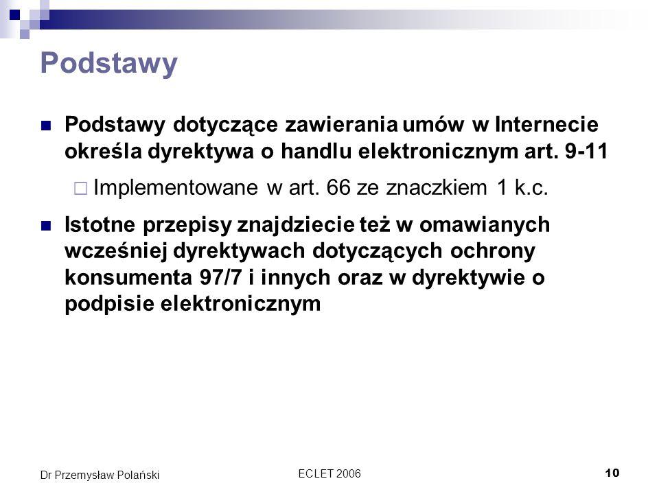 ECLET 200610 Dr Przemysław Polański Podstawy Podstawy dotyczące zawierania umów w Internecie określa dyrektywa o handlu elektronicznym art. 9-11 Imple