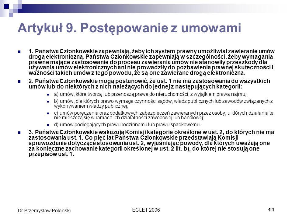 ECLET 200611 Dr Przemysław Polański Artykuł 9. Postępowanie z umowami 1. Państwa Członkowskie zapewniają, żeby ich system prawny umożliwiał zawieranie