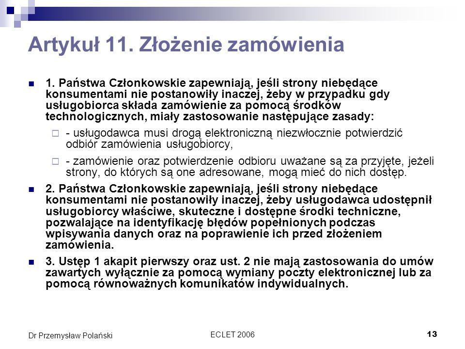 ECLET 200613 Dr Przemysław Polański Artykuł 11. Złożenie zamówienia 1. Państwa Członkowskie zapewniają, jeśli strony niebędące konsumentami nie postan