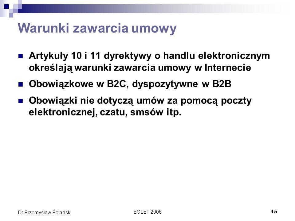 ECLET 200615 Dr Przemysław Polański Warunki zawarcia umowy Artykuły 10 i 11 dyrektywy o handlu elektronicznym określają warunki zawarcia umowy w Inter
