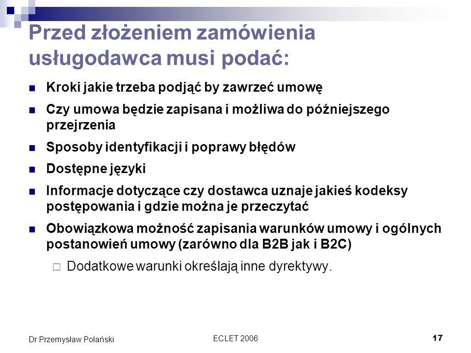 ECLET 200618 Dr Przemysław Polański Kolejne etapy techniczne procedury prowadzące do zawarcia umowy Obowiązek informacyjny Potencjalne wprowadzenie w błąd Potencjalny zwyczaj co do zawierania umowy
