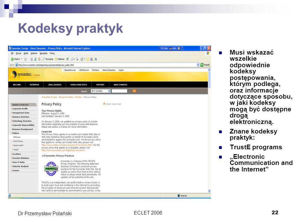 ECLET 200622 Dr Przemysław Polański Kodeksy praktyk Musi wskazać wszelkie odpowiednie kodeksy postępowania, którym podlega, oraz informacje dotyczące