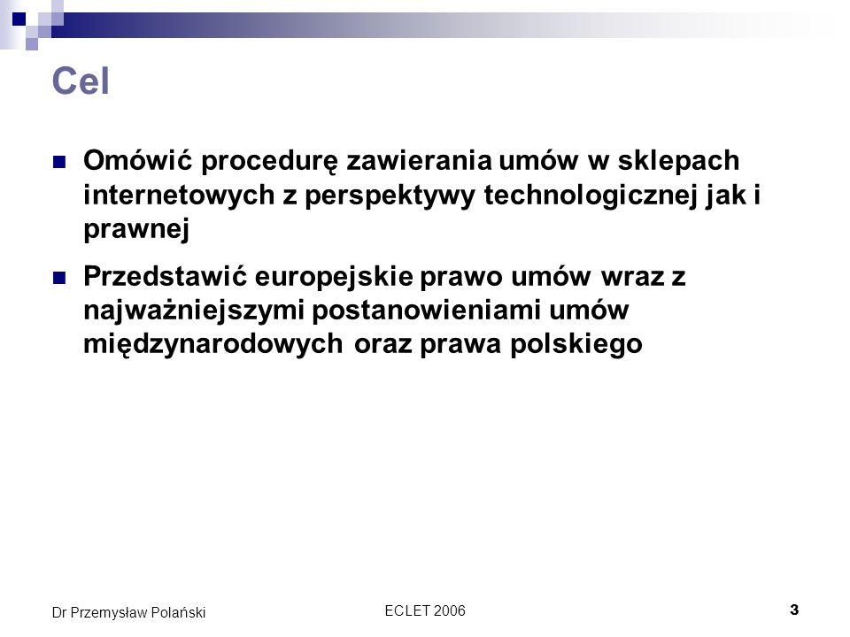 ECLET 20063 Dr Przemysław Polański Cel Omówić procedurę zawierania umów w sklepach internetowych z perspektywy technologicznej jak i prawnej Przedstaw