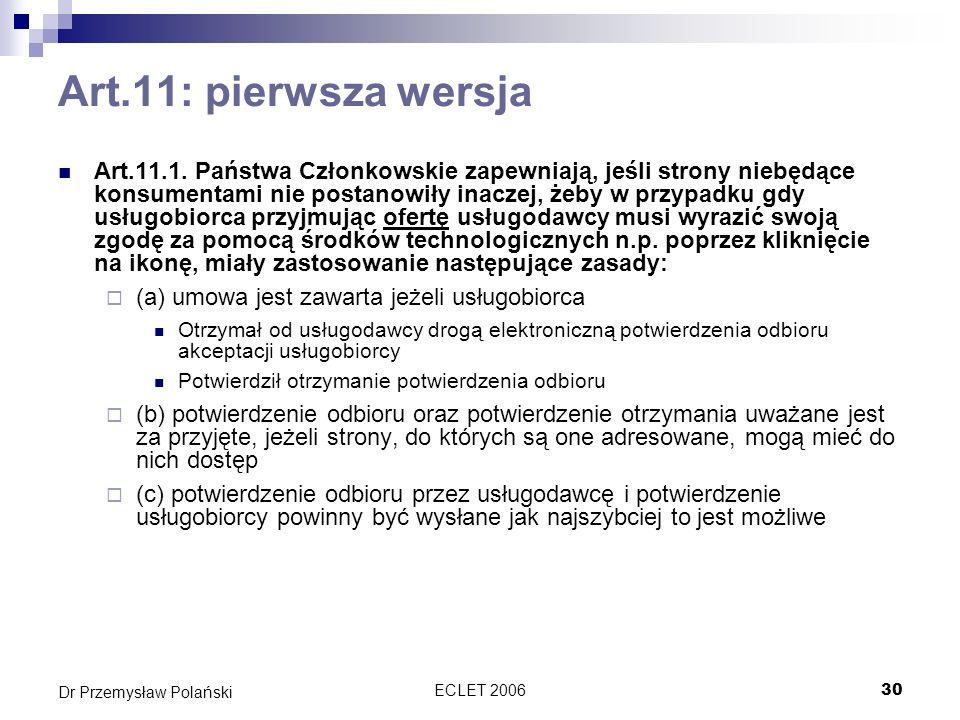 ECLET 200630 Dr Przemysław Polański Art.11: pierwsza wersja Art.11.1. Państwa Członkowskie zapewniają, jeśli strony niebędące konsumentami nie postano