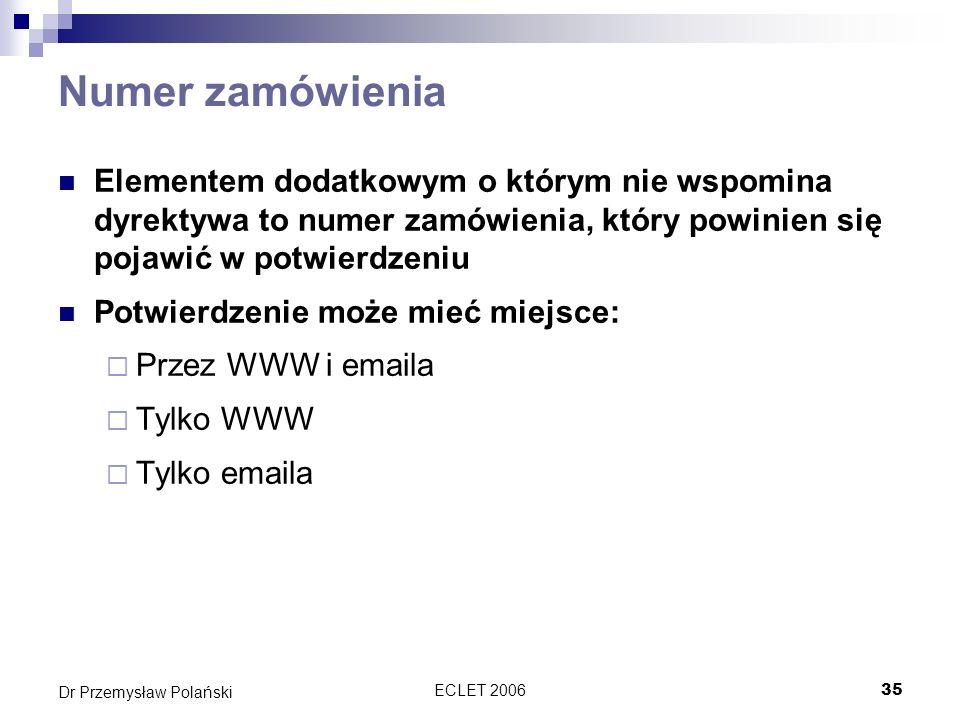ECLET 200636 Dr Przemysław Polański Kazus potwierdzenia zamówienia Twórca strony sklepu WWW we Francji nie włączył mechanizmu potwierdzania transakcji.