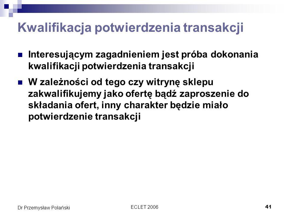 ECLET 200641 Dr Przemysław Polański Kwalifikacja potwierdzenia transakcji Interesującym zagadnieniem jest próba dokonania kwalifikacji potwierdzenia t