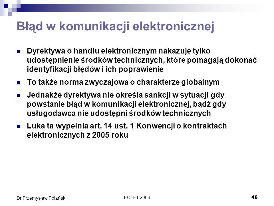 ECLET 200648 Dr Przemysław Polański Błąd w komunikacji elektronicznej Dyrektywa o handlu elektronicznym nakazuje tylko udostępnienie środków techniczn
