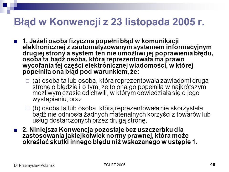 ECLET 200650 Dr Przemysław Polański Prawo wycofania Konwencja przewiduje nowatorskie rozwiązanie pozwalające na wycofanie się z część transakcji pod warunkiem, że: Druga strona zostanie szybko o tym poinformowana Nie odniosła z tego żadnej korzyści n.p.