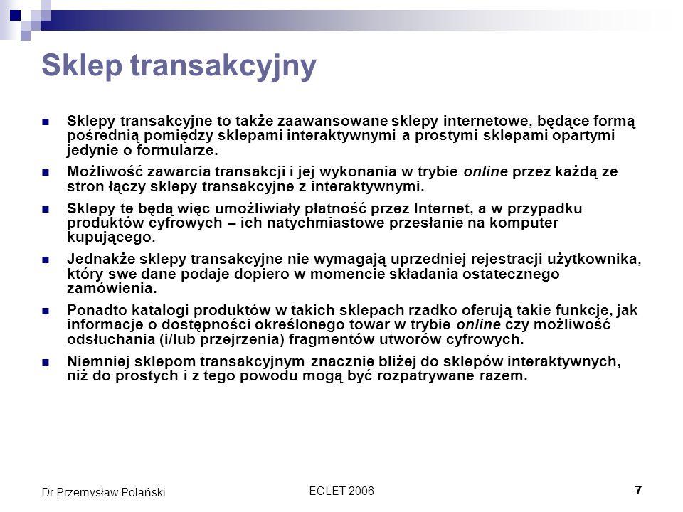 ECLET 20067 Dr Przemysław Polański Sklep transakcyjny Sklepy transakcyjne to także zaawansowane sklepy internetowe, będące formą pośrednią pomiędzy sk