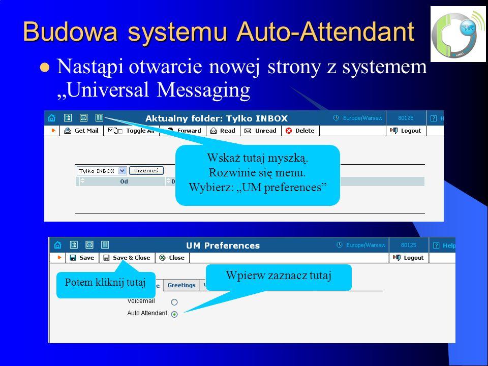 Budowa systemu Auto-Attendant Nastąpi otwarcie nowej strony z systemem Universal Messaging Wskaż tutaj myszką.