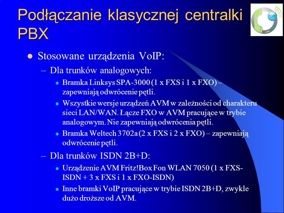 Podłączanie klasycznej centralki PBX Stosowane urządzenia VoIP: –Dla trunków analogowych: Bramka Linksys SPA-3000 (1 x FXS i 1 x FXO) – zapewniają odwrócenie pętli.