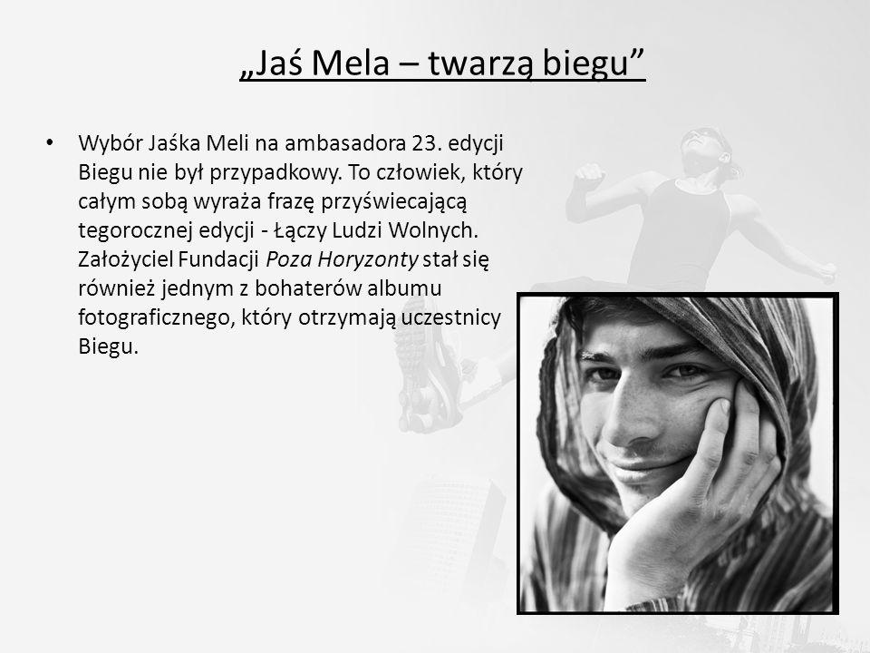 Jaś Mela – twarzą biegu Wybór Jaśka Meli na ambasadora 23. edycji Biegu nie był przypadkowy. To człowiek, który całym sobą wyraża frazę przyświecającą