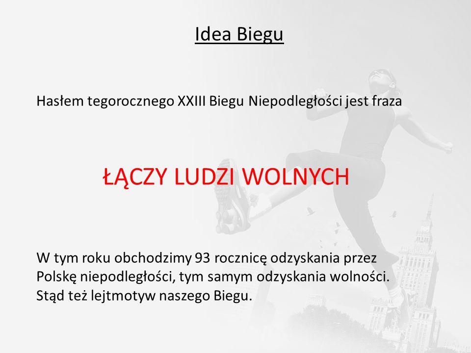 Idea Biegu Hasłem tegorocznego XXIII Biegu Niepodległości jest fraza ŁĄCZY LUDZI WOLNYCH W tym roku obchodzimy 93 rocznicę odzyskania przez Polskę niepodległości, tym samym odzyskania wolności.
