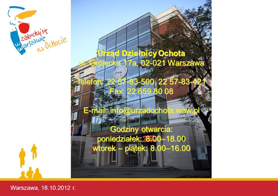 Warszawa, 17.10.2012 r. Urząd Dzielnicy Ochota ul. Grójecka 17a, 02-021 Warszawa Telefon: 22 57-83-500, 22 57-83-421 Fax: 22 659 80 08 E-mail: info@ur