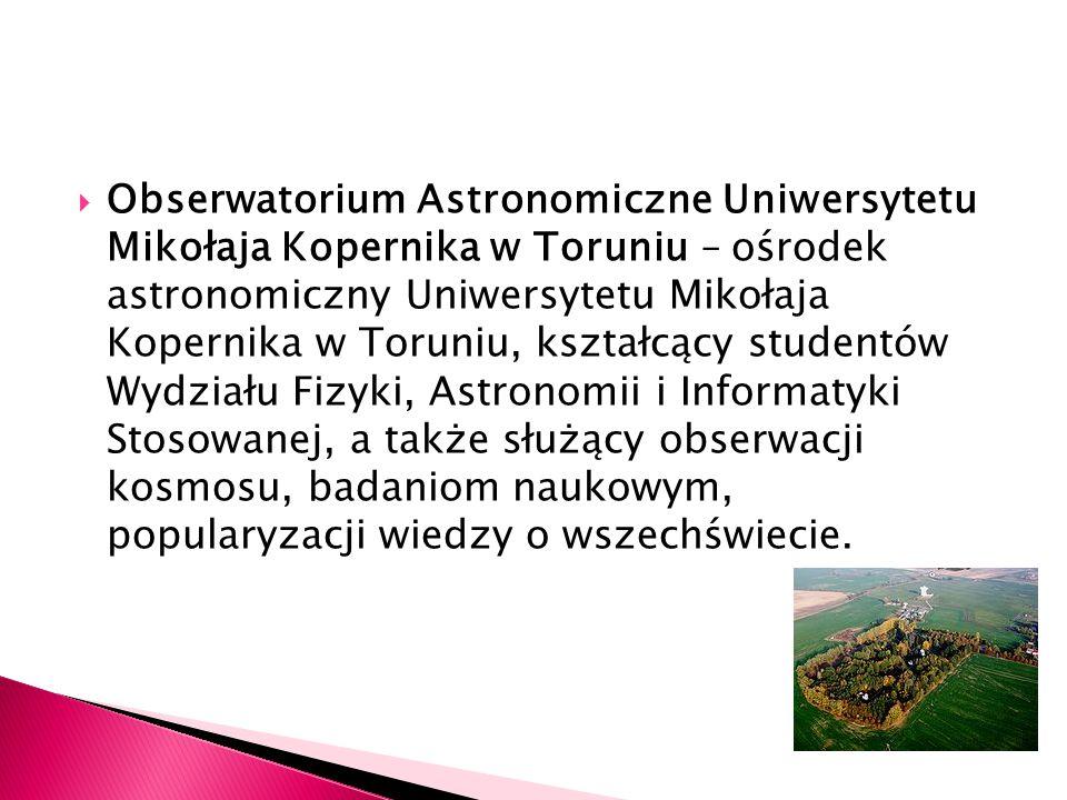 Obserwatorium Astronomiczne Uniwersytetu Mikołaja Kopernika w Toruniu – ośrodek astronomiczny Uniwersytetu Mikołaja Kopernika w Toruniu, kształcący st