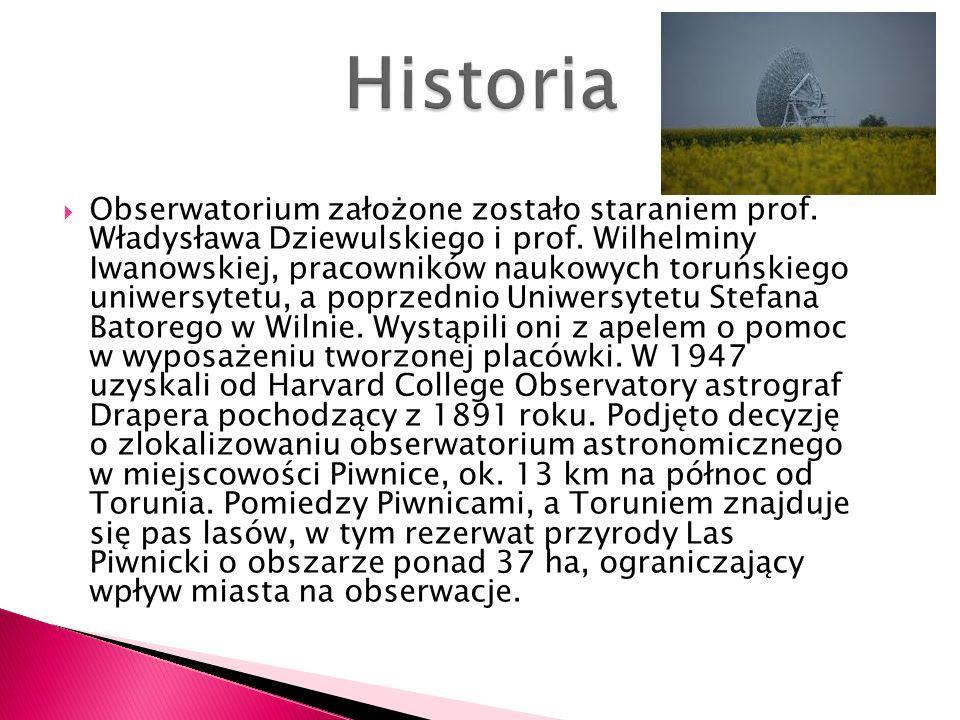 Obserwatorium założone zostało staraniem prof. Władysława Dziewulskiego i prof. Wilhelminy Iwanowskiej, pracowników naukowych toruńskiego uniwersytetu