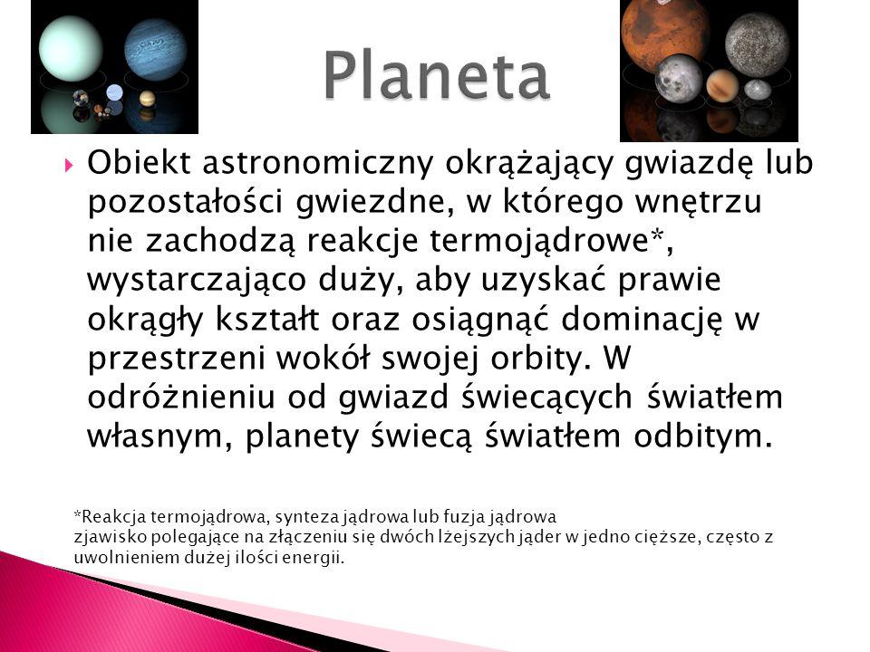 Obiekt astronomiczny okrążający gwiazdę lub pozostałości gwiezdne, w którego wnętrzu nie zachodzą reakcje termojądrowe*, wystarczająco duży, aby uzysk