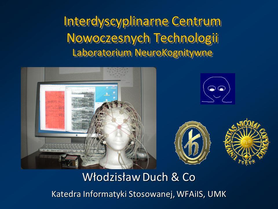 Interdyscyplinarne Centrum Nowoczesnych Technologii Laboratorium NeuroKognitywne Włodzisław Duch & Co Katedra Informatyki Stosowanej, WFAiIS, UMK
