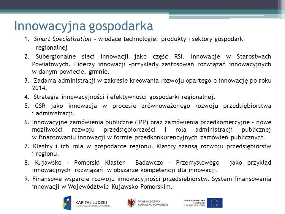 Innowacyjna gospodarka 1. Smart Specialisation – wiodące technologie, produkty i sektory gospodarki regionalnej 2. Subergionalne sieci innowacji jako