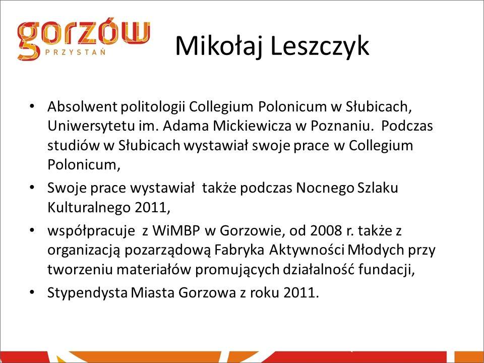 Mikołaj Leszczyk Absolwent politologii Collegium Polonicum w Słubicach, Uniwersytetu im. Adama Mickiewicza w Poznaniu. Podczas studiów w Słubicach wys