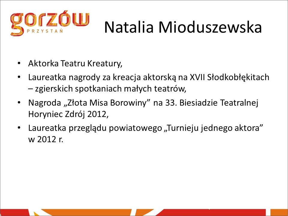 Natalia Mioduszewska Aktorka Teatru Kreatury, Laureatka nagrody za kreacja aktorską na XVII Słodkobłękitach – zgierskich spotkaniach małych teatrów, N