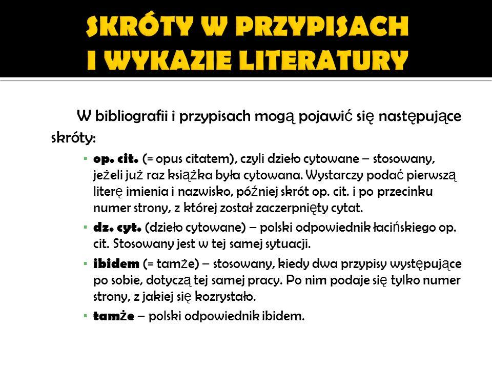 W bibliografii i przypisach mog ą pojawi ć si ę nast ę puj ą ce skróty: op. cit. (= opus citatem), czyli dzieło cytowane – stosowany, je ż eli ju ż ra