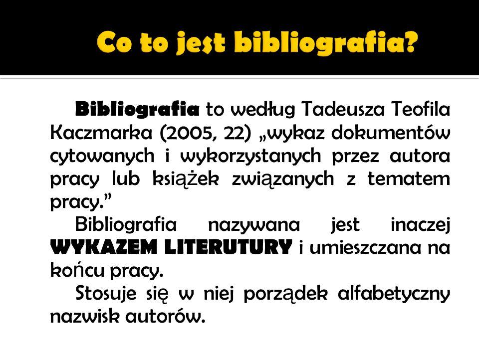 Bibliografia to według Tadeusza Teofila Kaczmarka (2005, 22) wykaz dokumentów cytowanych i wykorzystanych przez autora pracy lub ksi ąż ek zwi ą zanyc