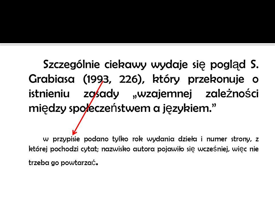 Szczególnie ciekawy wydaje si ę pogl ą d S. Grabiasa (1993, 226), który przekonuje o istnieniu zasady wzajemnej zale ż no ś ci mi ę dzy społecze ń stw